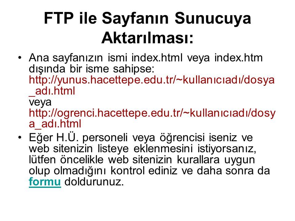 FTP ile Sayfanın Sunucuya Aktarılması: •Ana sayfanızın ismi index.html veya index.htm dışında bir isme sahipse: http://yunus.hacettepe.edu.tr/~kullanı