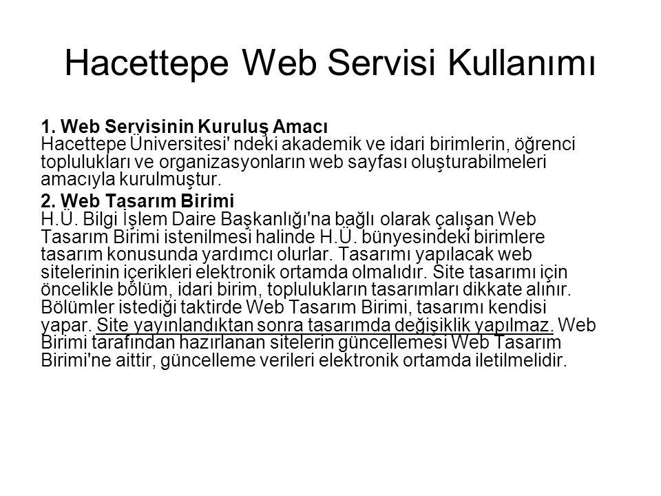 Hacettepe Web Servisi Kullanımı 1. Web Servisinin Kuruluş Amacı Hacettepe Üniversitesi' ndeki akademik ve idari birimlerin, öğrenci toplulukları ve or
