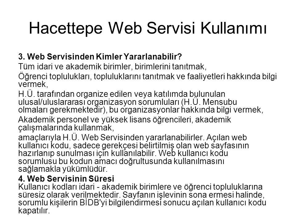 Hacettepe Web Servisi Kullanımı 3. Web Servisinden Kimler Yararlanabilir? Tüm idari ve akademik birimler, birimlerini tanıtmak, Öğrenci toplulukları,