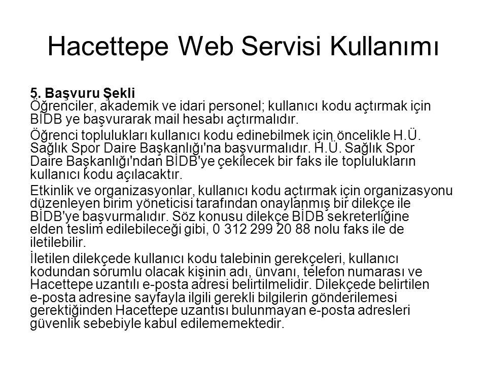 Hacettepe Web Servisi Kullanımı 5. Başvuru Şekli Öğrenciler, akademik ve idari personel; kullanıcı kodu açtırmak için BİDB ye başvurarak mail hesabı a
