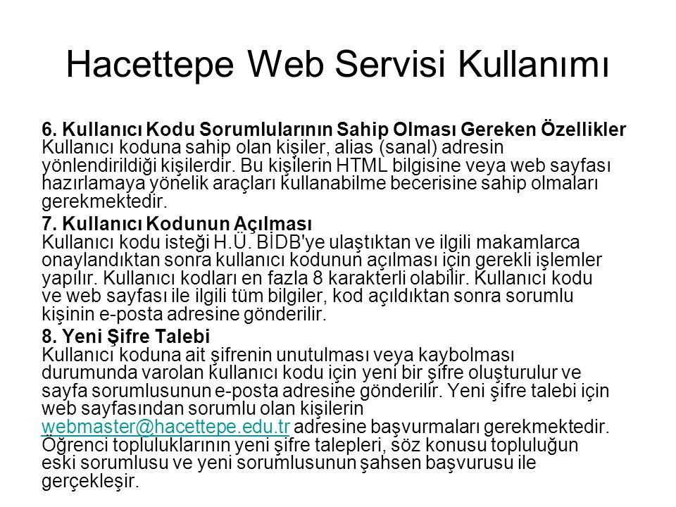Hacettepe Web Servisi Kullanımı 6. Kullanıcı Kodu Sorumlularının Sahip Olması Gereken Özellikler Kullanıcı koduna sahip olan kişiler, alias (sanal) ad