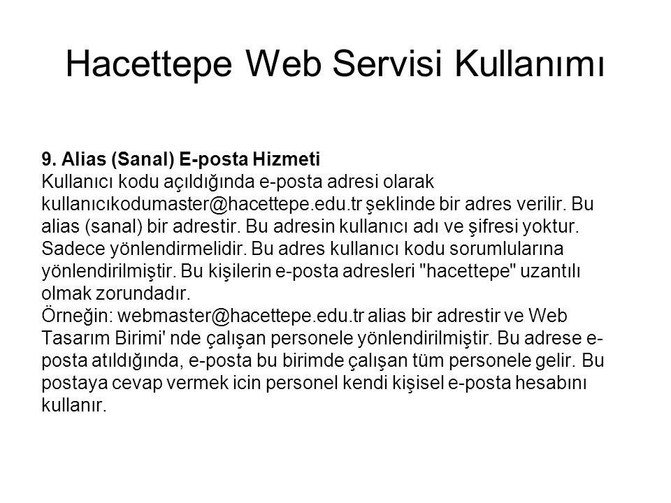 Hacettepe Web Servisi Kullanımı 9. Alias (Sanal) E-posta Hizmeti Kullanıcı kodu açıldığında e-posta adresi olarak kullanıcıkodumaster@hacettepe.edu.tr