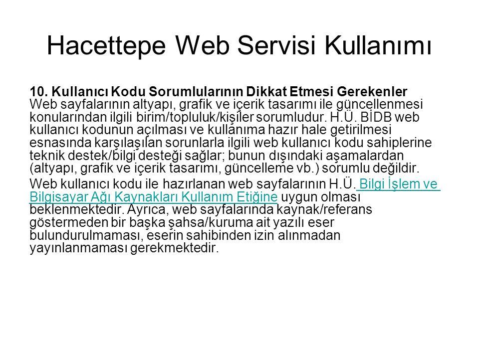 Hacettepe Web Servisi Kullanımı 10. Kullanıcı Kodu Sorumlularının Dikkat Etmesi Gerekenler Web sayfalarının altyapı, grafik ve içerik tasarımı ile gün
