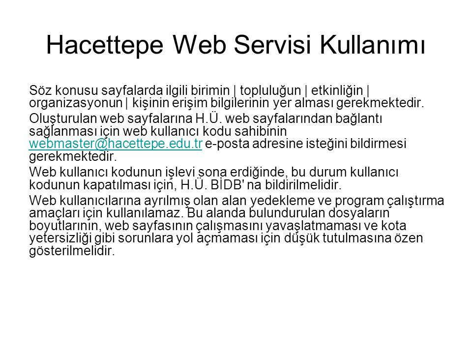 Hacettepe Web Servisi Kullanımı Söz konusu sayfalarda ilgili birimin | topluluğun | etkinliğin | organizasyonun | kişinin erişim bilgilerinin yer alma