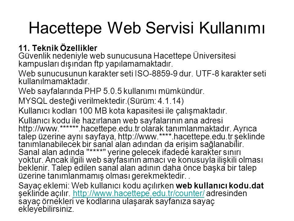 Hacettepe Web Servisi Kullanımı 11. Teknik Özellikler Güvenlik nedeniyle web sunucusuna Hacettepe Üniversitesi kampusları dışından ftp yapılamamaktadı