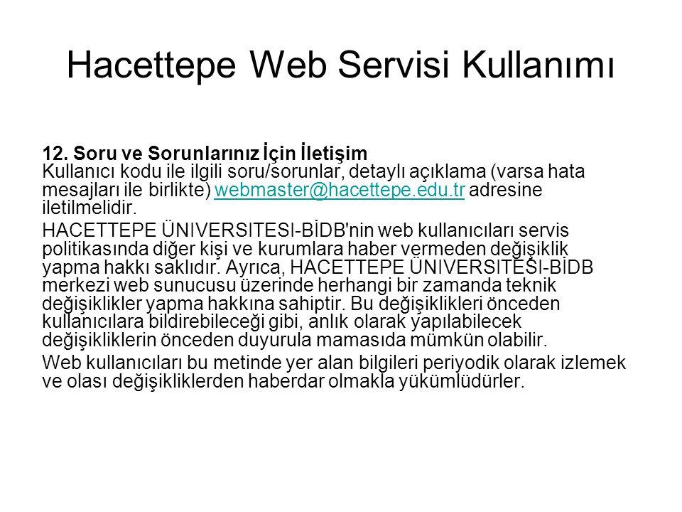 Hacettepe Web Servisi Kullanımı 12. Soru ve Sorunlarınız İçin İletişim Kullanıcı kodu ile ilgili soru/sorunlar, detaylı açıklama (varsa hata mesajları