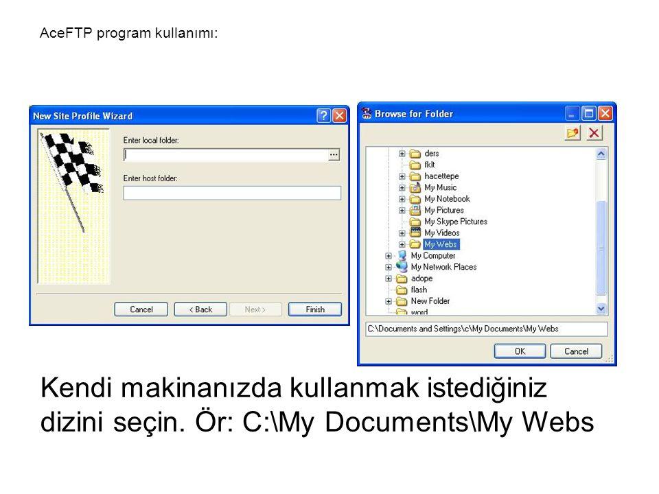 Kendi makinanızda kullanmak istediğiniz dizini seçin. Ör: C:\My Documents\My Webs AceFTP program kullanımı: