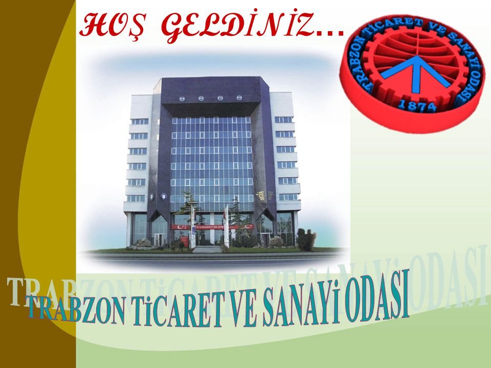 TRABZON T İ CARET VE SANAY İ ODASI (TRABZON CHAMBER OF COMMERCE AND INDUSTRY) •Trabzon Ticaret ve Sanayi Odası 1874 tarihinde kurulmuş Türkiye'nin en eski odalarından biridir.