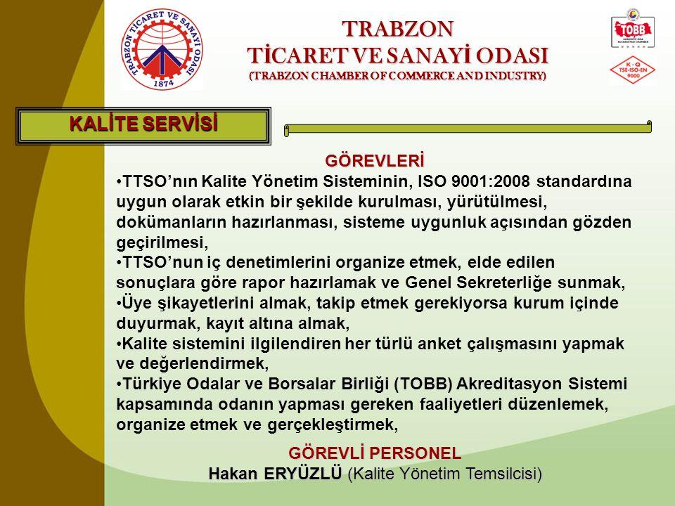 TRABZON T İ CARET VE SANAY İ ODASI (TRABZON CHAMBER OF COMMERCE AND INDUSTRY) KALİTE SERVİSİ GÖREVLERİ •TTSO'nın Kalite Yönetim Sisteminin, ISO 9001:2