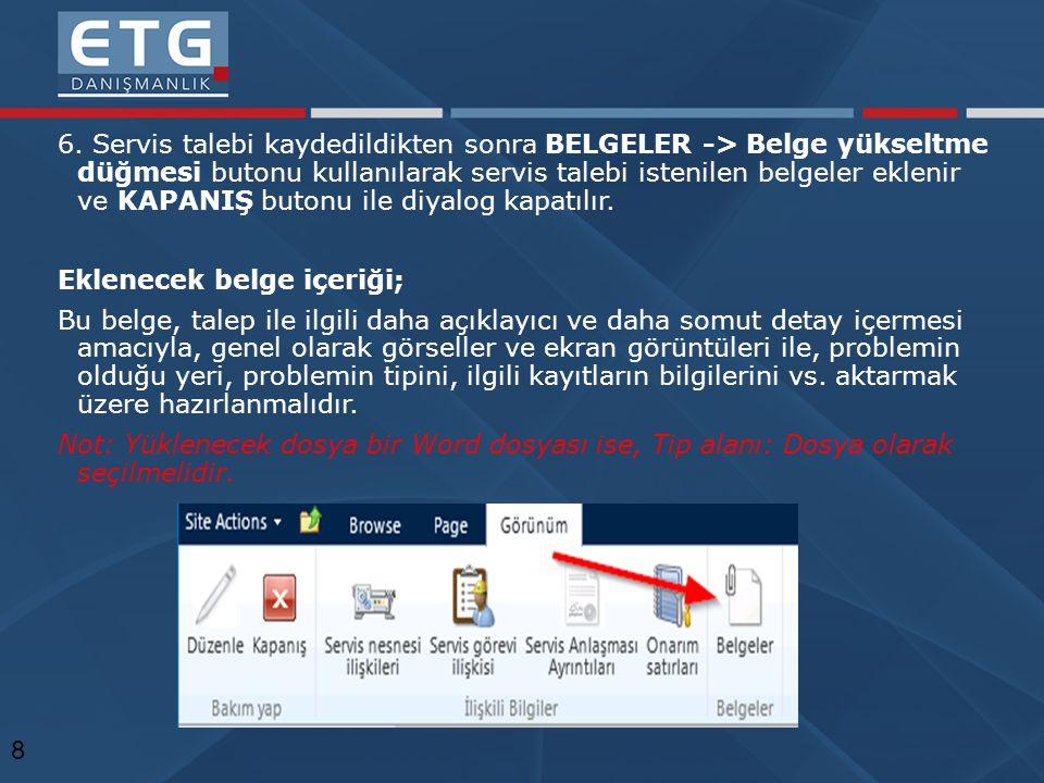 6. Servis talebi kaydedildikten sonra BELGELER -> Belge yükseltme düğmesi butonu kullanılarak servis talebi istenilen belgeler eklenir ve KAPANIŞ buto