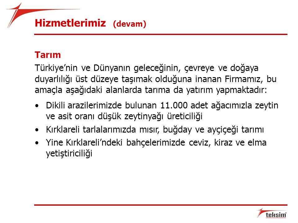 Hizmetlerimiz (devam) Tarım Türkiye'nin ve Dünyanın geleceğinin, çevreye ve doğaya duyarlılığı üst düzeye taşımak olduğuna inanan Firmamız, bu amaçla