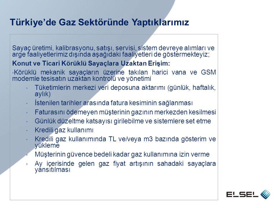 Türkiye'de Gaz Sektöründe Yaptıklarımız Sayaç üretimi, kalibrasyonu, satışı, servisi, sistem devreye alımları ve arge faaliyetlerimiz dışında aşağıdak