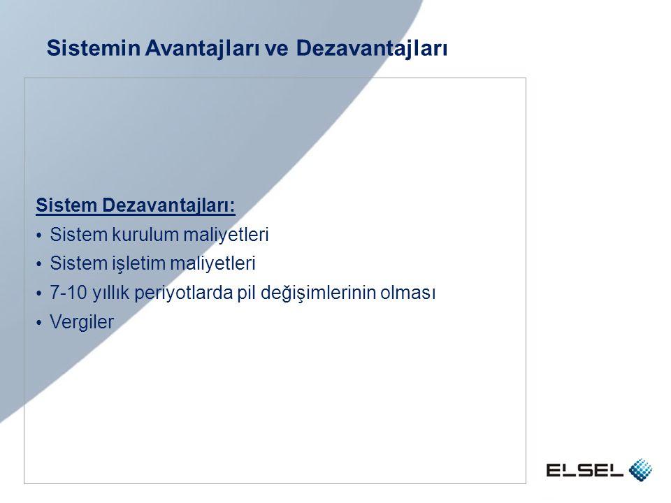 Sistemin Avantajları ve Dezavantajları Sistem Dezavantajları: • Sistem kurulum maliyetleri • Sistem işletim maliyetleri • 7-10 yıllık periyotlarda pil