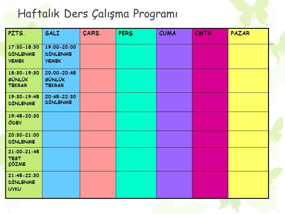 Haftalık Ders Çalışma Programı PZTS. 17:30-18:30 DİNLENME YEMEK SALI 19:00-20:00 DİNLENME YEMEK ÇARŞ. PERŞ.CUMACMTSPAZAR 18:30-19:30 GÜNLÜK TEKRAR 20: