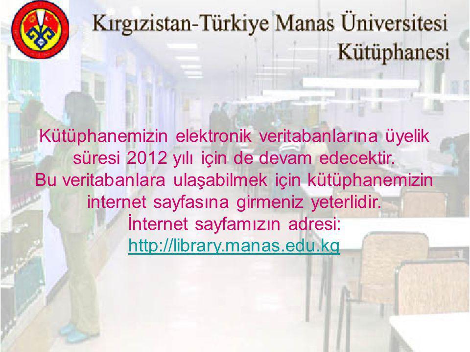 Kütüphanemizin elektronik veritabanlarına üyelik süresi 2012 yılı için de devam edecektir.
