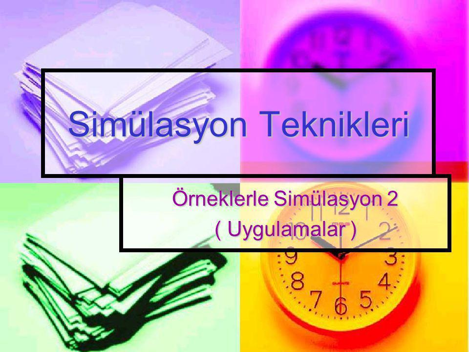 Simülasyon Teknikleri Örneklerle Simülasyon 2 ( Uygulamalar )