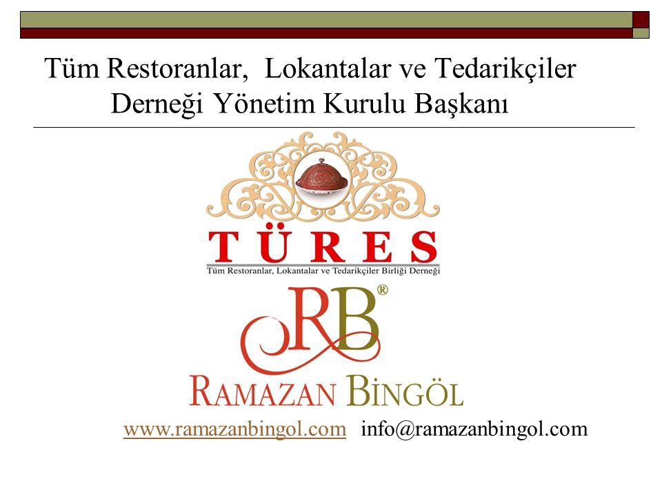 Tüm Restoranlar, Lokantalar ve Tedarikçiler Derneği Yönetim Kurulu Başkanı www.ramazanbingol.com info@ramazanbingol.com