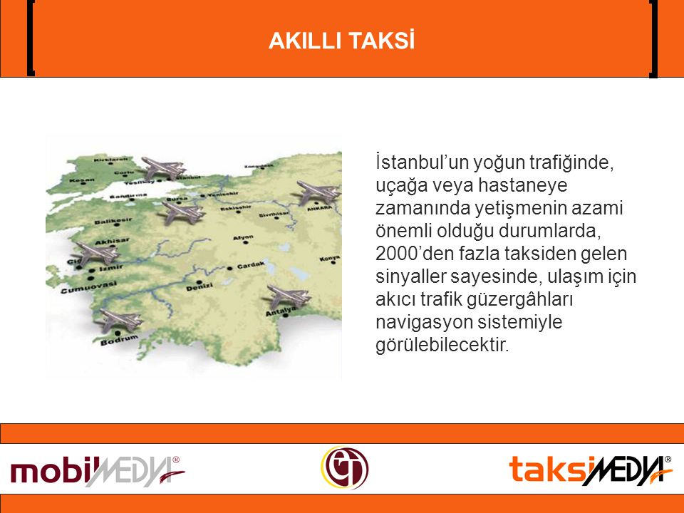 İstanbul'un yoğun trafiğinde, uçağa veya hastaneye zamanında yetişmenin azami önemli olduğu durumlarda, 2000'den fazla taksiden gelen sinyaller sayesinde, ulaşım için akıcı trafik güzergâhları navigasyon sistemiyle görülebilecektir.