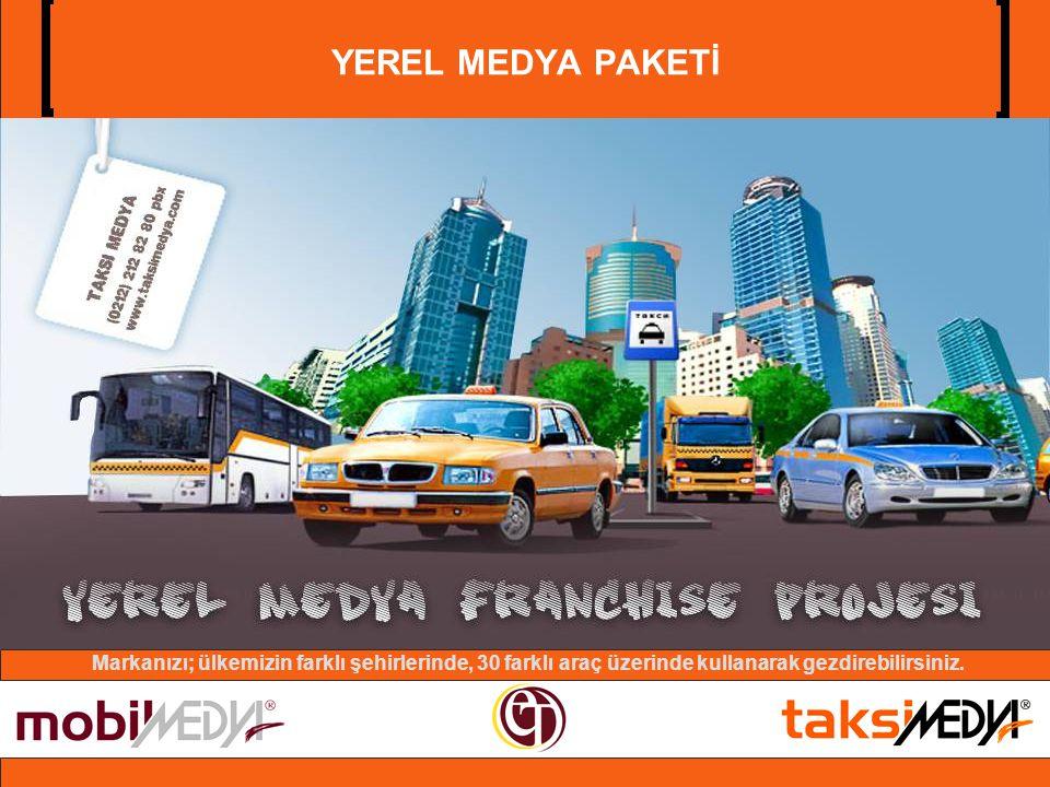YEREL MEDYA PAKETİ Markanızı; ülkemizin farklı şehirlerinde, 30 farklı araç üzerinde kullanarak gezdirebilirsiniz.