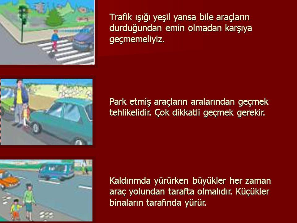 Trafik ışığı yeşil yansa bile araçların durduğundan emin olmadan karşıya geçmemeliyiz.