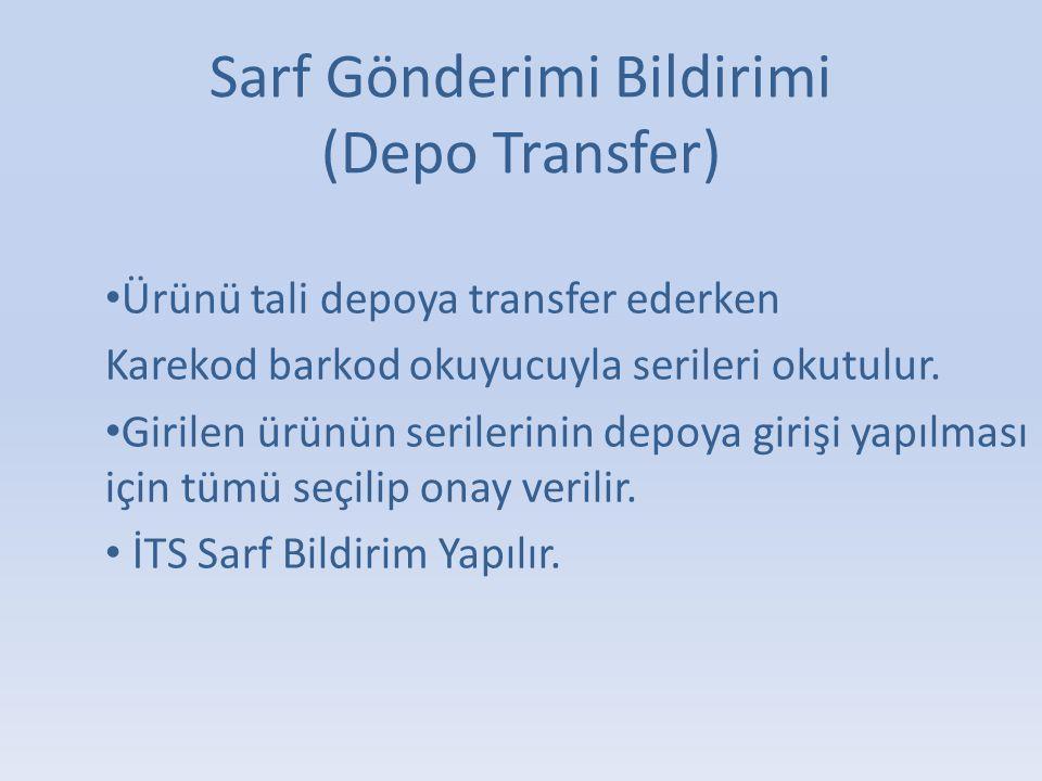 Sarf Gönderimi Bildirimi (Depo Transfer) • Ürünü tali depoya transfer ederken Karekod barkod okuyucuyla serileri okutulur.