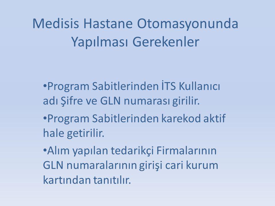 Medisis Hastane Otomasyonunda Yapılması Gerekenler • Program Sabitlerinden İTS Kullanıcı adı Şifre ve GLN numarası girilir.
