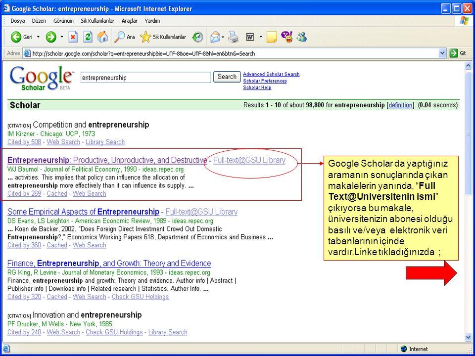 Google Scholar da yaptığınız aramanın sonuçlarında çıkan makalelerin yanında, Full Text@Universitenin ismi çıkıyorsa bu makale, üniversitenizin abonesi olduğu basılı ve/veya elektronik veri tabanlarının içinde vardır.Linke tıkladığınızda ;