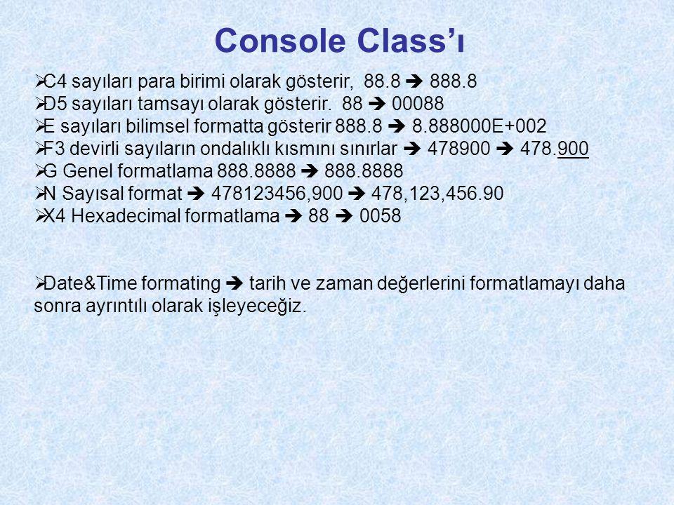 Console Class'ı  C4 sayıları para birimi olarak gösterir, 88.8  888.8  D5 sayıları tamsayı olarak gösterir.