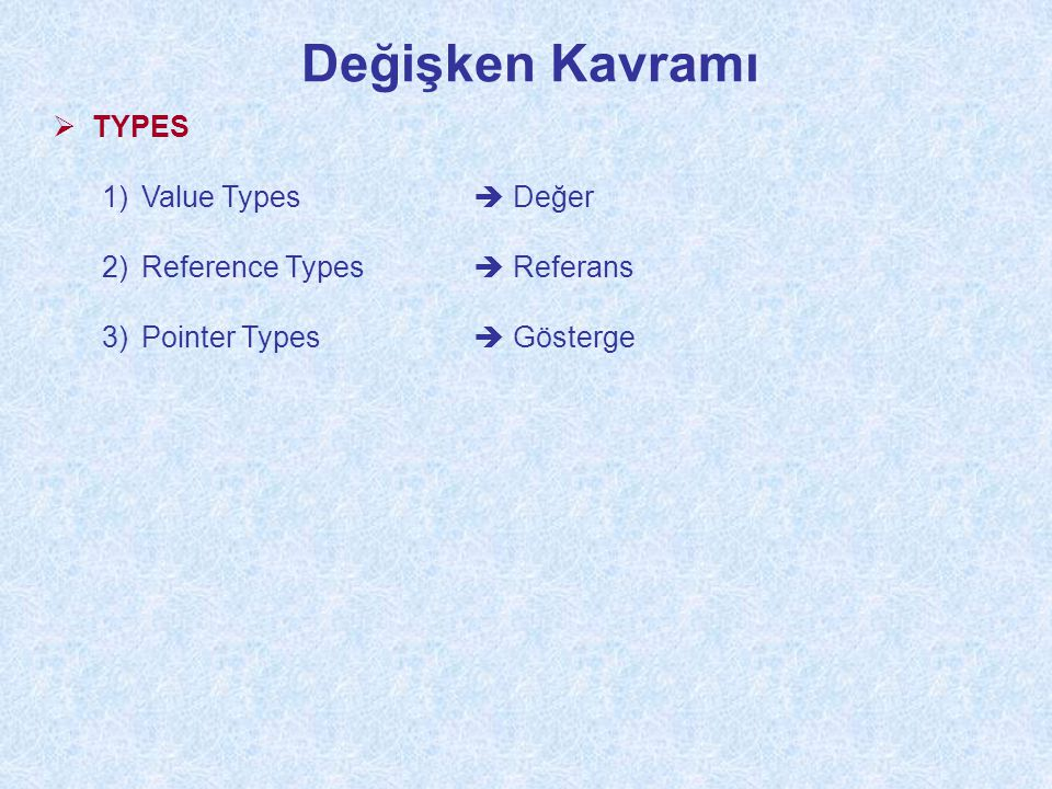 Değişken Kavramı  TYPES 1)Value Types  Değer 2)Reference Types  Referans 3)Pointer Types  Gösterge