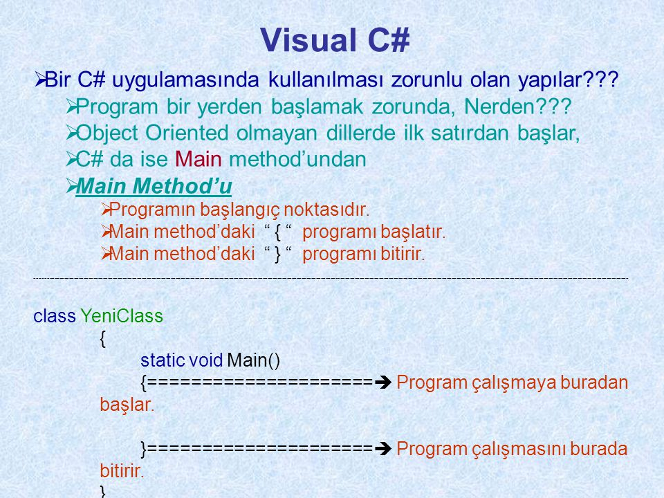 Visual C#  Bir C# uygulamasında kullanılması zorunlu olan yapılar??.