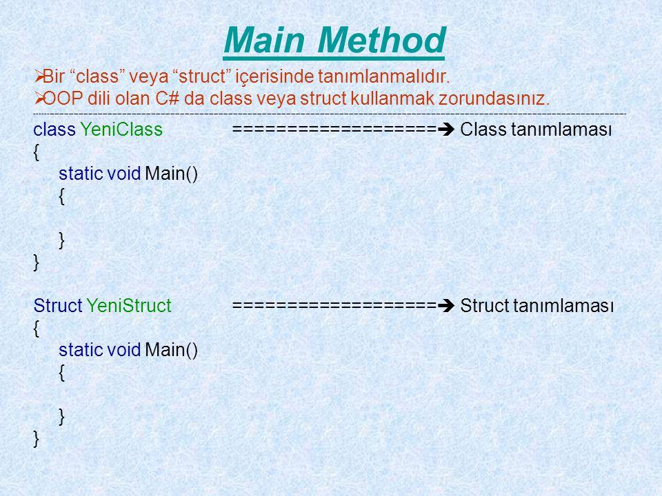 Değişken Kavramı class YeniClass { static void Main(string[] args) { System.Console.WriteLine(System.SByte.MaxValue); System.Console.WriteLine(System.Byte.MaxValue); System.Console.WriteLine(System.Int16.MaxValue); System.Console.WriteLine(System.UInt16.MaxValue); System.Console.WriteLine(System.Int32.MaxValue); System.Console.WriteLine(System.UInt32.MaxValue); System.Console.WriteLine(System.Int64.MaxValue); System.Console.WriteLine(System.UInt64.MaxValue); System.Console.WriteLine(System.Decimal.MaxValue); System.Console.WriteLine(System.Single.MaxValue); System.Console.WriteLine(System.Double.MaxValue); System.Console.ReadLine(); }