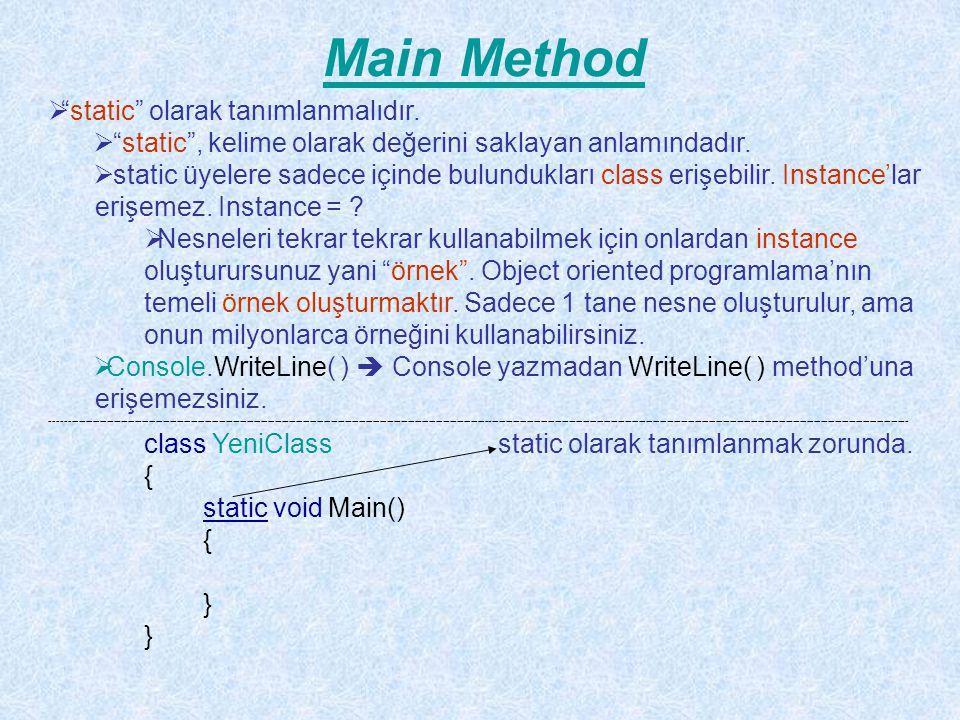 Değişken Kavramı class YeniClass { static void Main(string[] args) { System.Console.WriteLine(System.SByte.MinValue); System.Console.WriteLine(System.Byte.MinValue); System.Console.WriteLine(System.Int16.MinValue); System.Console.WriteLine(System.UInt16.MinValue); System.Console.WriteLine(System.Int32.MinValue); System.Console.WriteLine(System.UInt32.MinValue); System.Console.WriteLine(System.Int64.MinValue); System.Console.WriteLine(System.UInt64.MinValue); System.Console.WriteLine(System.Decimal.MinValue); System.Console.WriteLine(System.Single.MinValue); System.Console.WriteLine(System.Double.MinValue); System.Console.ReadLine(); }