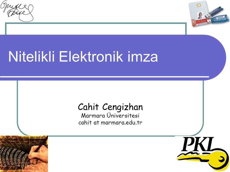 Nitelikli Elektronik imza Cahit Cengizhan Marmara Üniversitesi cahit at marmara.edu.tr