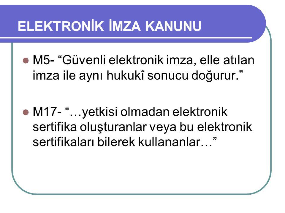 """ELEKTRONİK İMZA KANUNU  M5- """"Güvenli elektronik imza, elle atılan imza ile aynı hukukî sonucu doğurur.""""  M17- """"…yetkisi olmadan elektronik sertifika"""