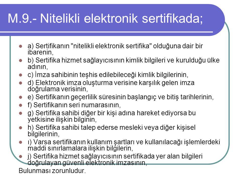 M.9.- Nitelikli elektronik sertifikada;  a) Sertifikanın