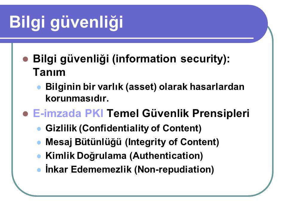 Bilgi güvenliği  Bilgi güvenliği (information security): Tanım  Bilginin bir varlık (asset) olarak hasarlardan korunmasıdır.  E-imzada PKI Temel Gü