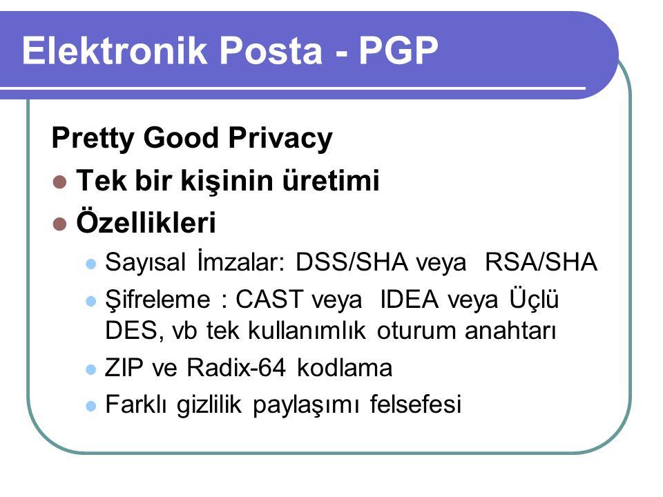 Elektronik Posta - PGP Pretty Good Privacy  Tek bir kişinin üretimi  Özellikleri  Sayısal İmzalar: DSS/SHA veya RSA/SHA  Şifreleme : CAST veya IDE