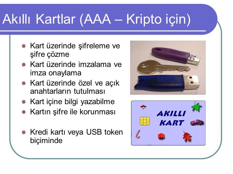 Akıllı Kartlar (AAA – Kripto için)  Kart üzerinde şifreleme ve şifre çözme  Kart üzerinde imzalama ve imza onaylama  Kart üzerinde özel ve açık ana