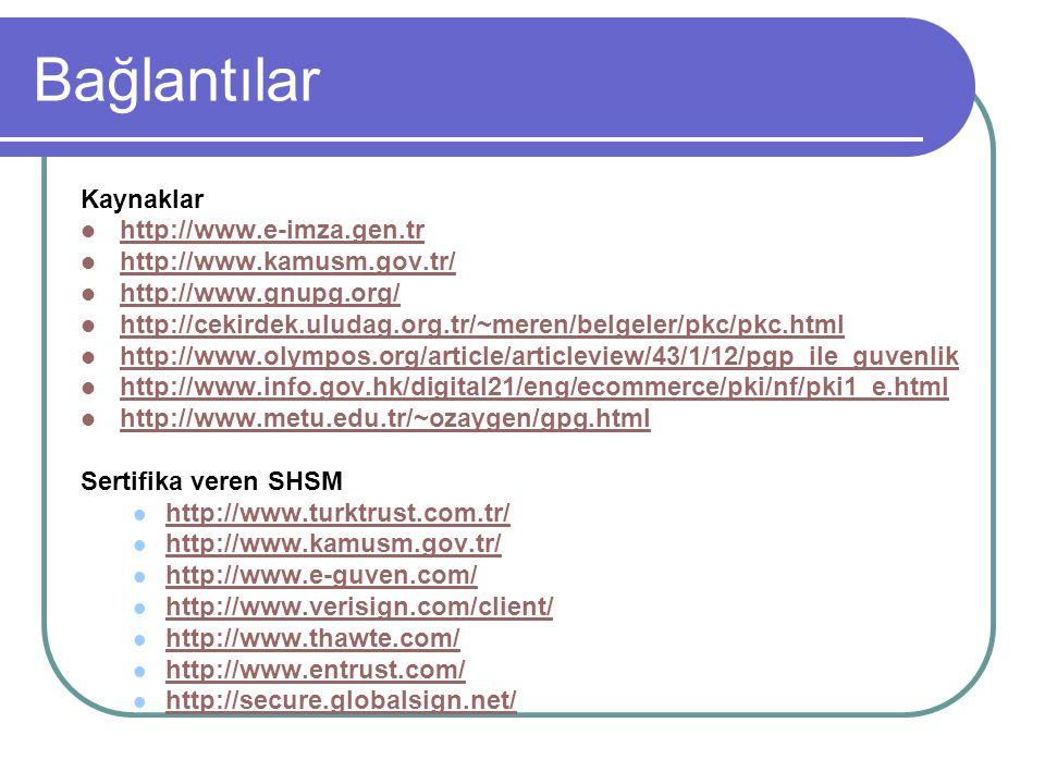 Bağlantılar Kaynaklar  http://www.e-imza.gen.tr http://www.e-imza.gen.tr  http://www.kamusm.gov.tr/ http://www.kamusm.gov.tr/  http://www.gnupg.org