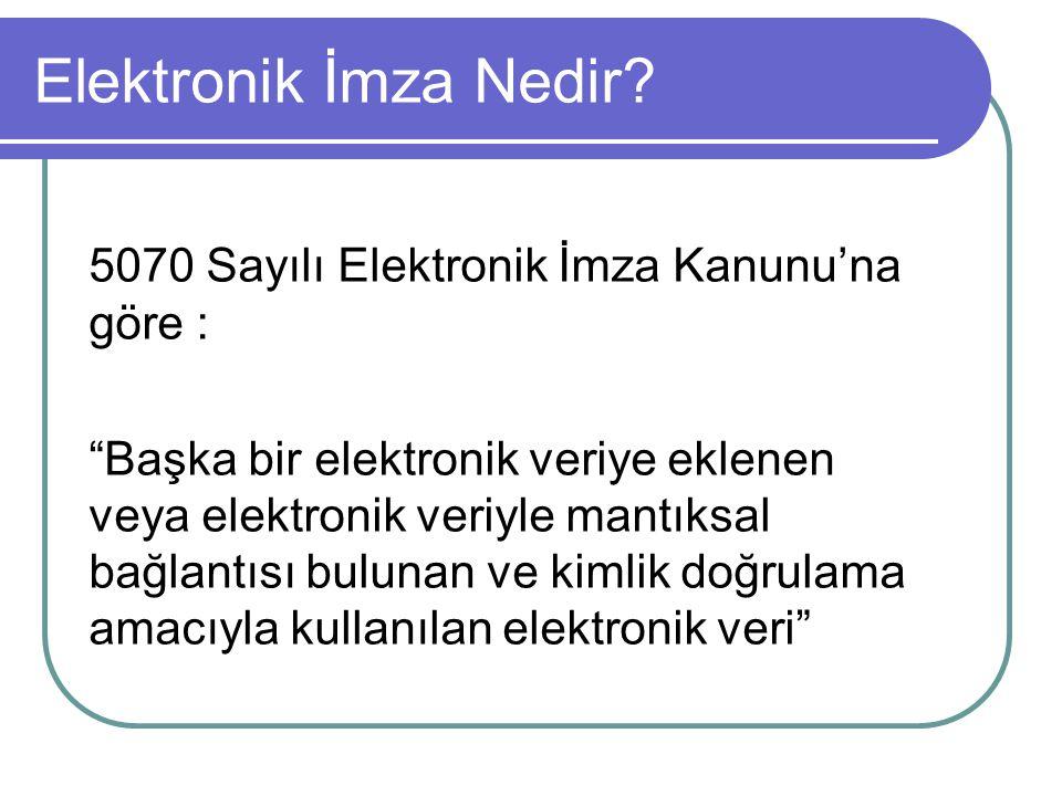 Elektronik İmza Bir kimsenin elektronik ortamdaki  Bir metni onayladığını  Bir anlaşmayı veya sözleşmeyi kabul ettiğini belirtmek için elektronik imza üretme aracıyla ürettiği elektronik veridir.