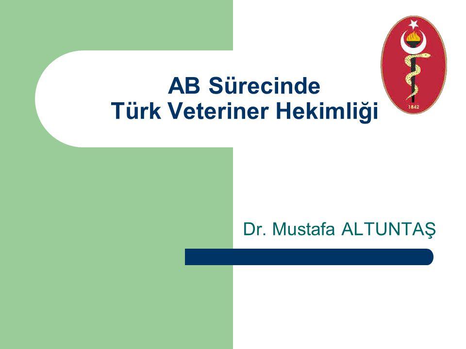 AB Sürecinde Türk Veteriner Hekimliği Dr. Mustafa ALTUNTAŞ