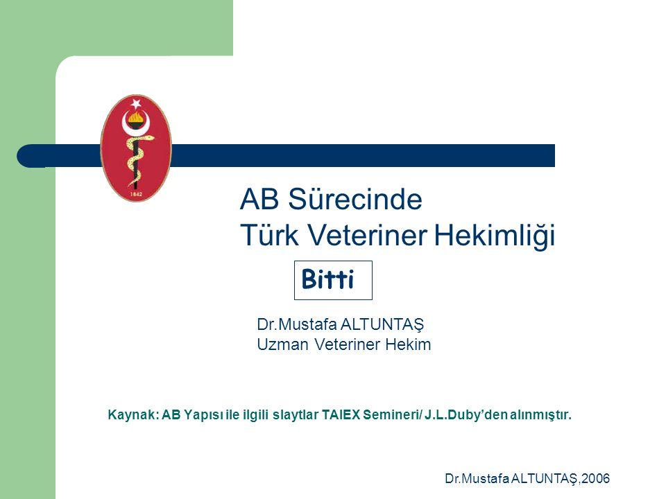 Dr.Mustafa ALTUNTAŞ,2006 Meslek Örgütünün yapısı?  Türk Veteriner Hekimleri Birliği – Avrupa'daki birçok ülkeden daha sağlıklı yasal yapıya sahip, –