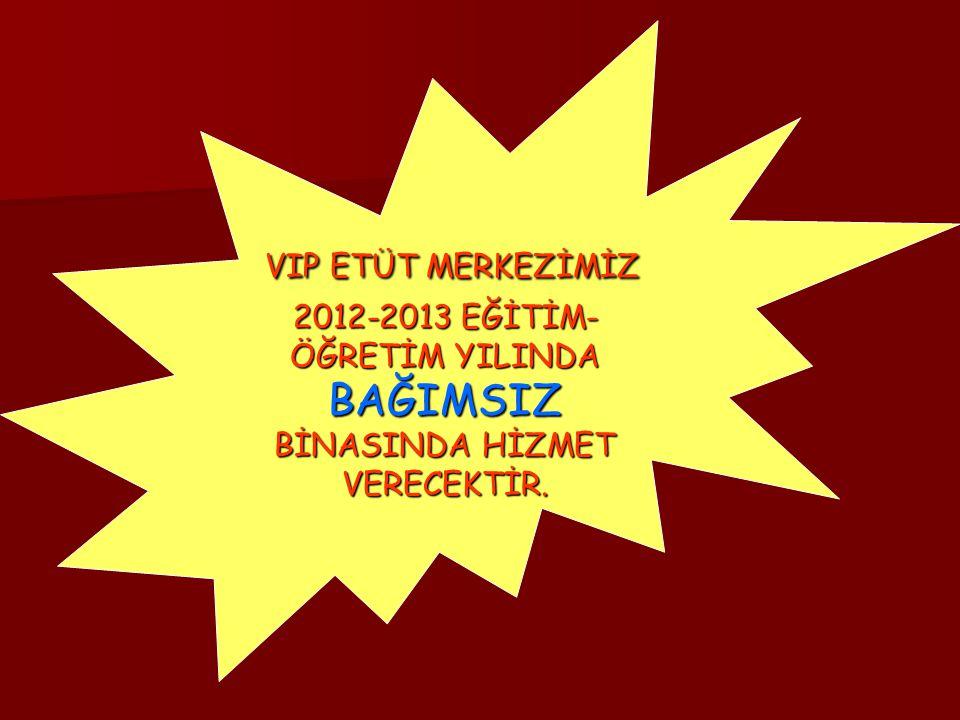 VIP ETÜT MERKEZİMİZ 2012-2013 EĞİTİM- ÖĞRETİM YILINDA BAĞIMSIZ BİNASINDA HİZMET VERECEKTİR.