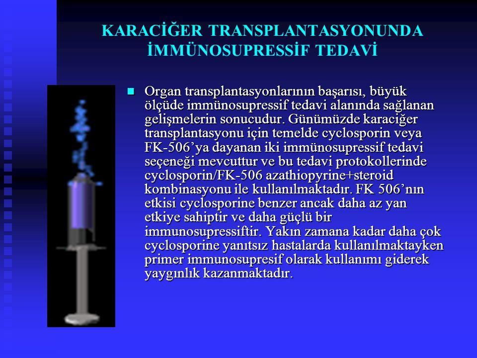 KARACİĞER TRANSPLANTASYONUNDA İMMÜNOSUPRESSİF TEDAVİ  Organ transplantasyonlarının başarısı, büyük ölçüde immünosupressif tedavi alanında sağlanan ge