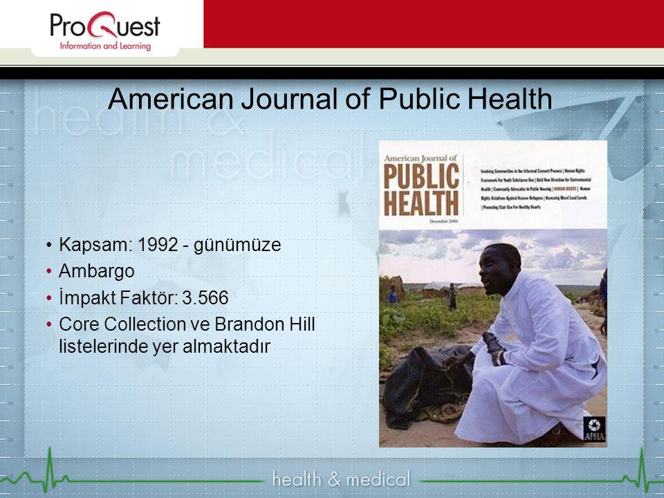 •Kapsam: 1992 - günümüze •Ambargo •İmpakt Faktör: 3.566 •Core Collection ve Brandon Hill listelerinde yer almaktadır American Journal of Public Health
