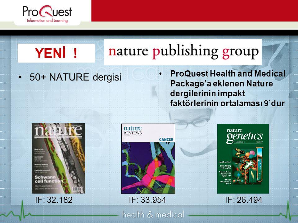 •50+ NATURE dergisi •ProQuest Health and Medical Package'a eklenen Nature dergilerinin impakt faktörlerinin ortalaması 9'dur IF: 32.182IF: 33.954IF: 2