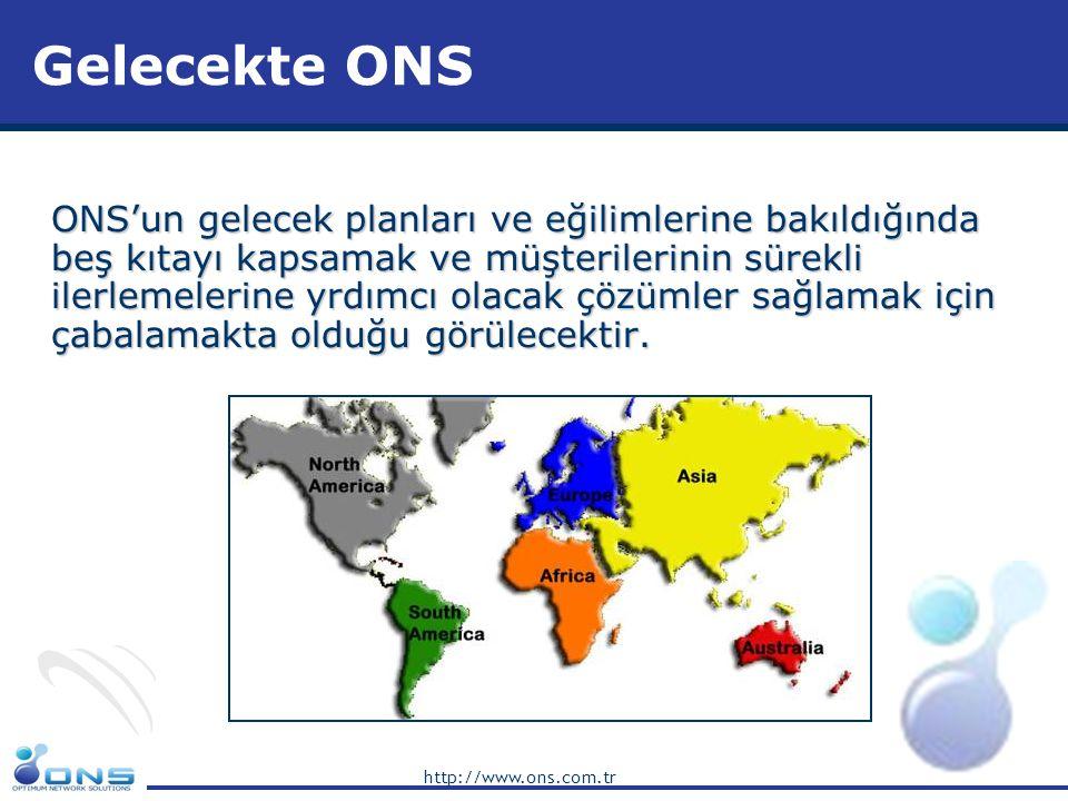http://www.ons.com.tr Gelecekte ONS ONS'un gelecek planları ve eğilimlerine bakıldığında beş kıtayı kapsamak ve müşterilerinin sürekli ilerlemelerine