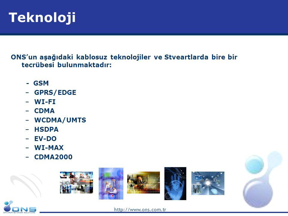 http://www.ons.com.tr Teknoloji ONS'un aşağıdaki kablosuz teknolojiler ve Stveartlarda bire bir tecrübesi bulunmaktadır: - GSM –GPRS/EDGE –WI-FI –CDMA