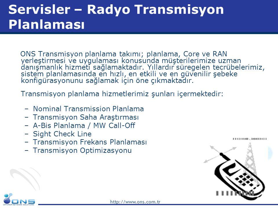 http://www.ons.com.tr Servisler – Radyo Transmisyon Planlaması ONS Transmisyon planlama takımı; planlama, Core ve RAN yerleştirmesi ve uygulaması konu