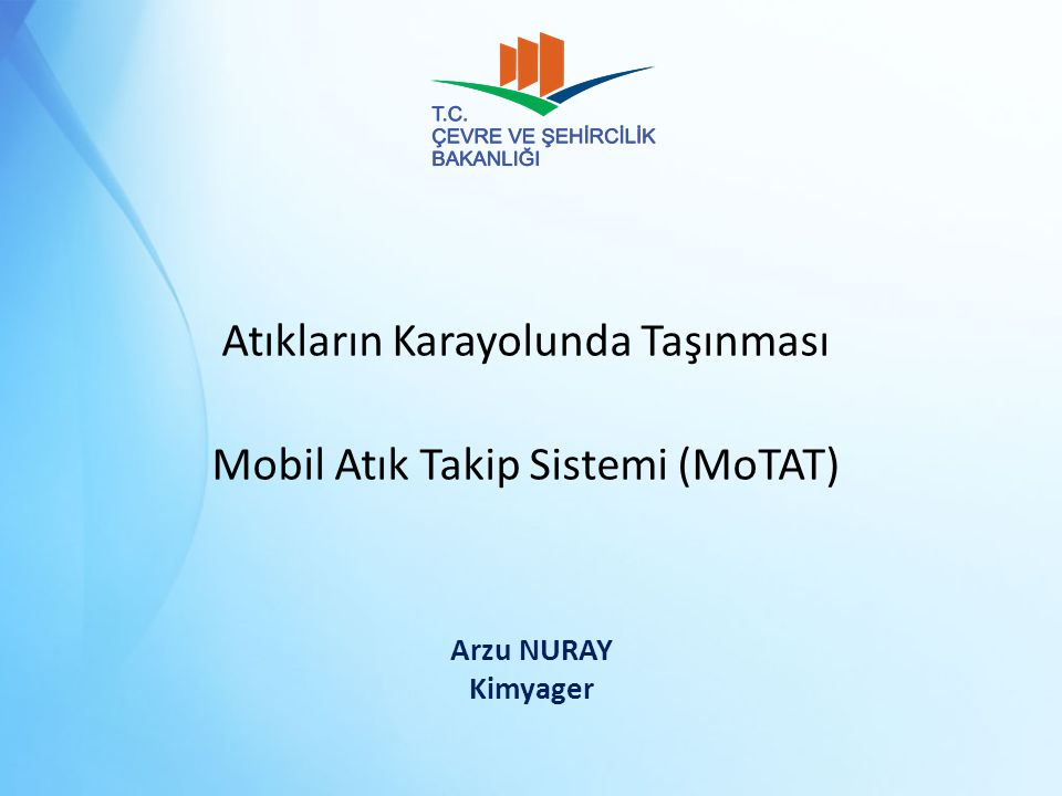 Atıkların Karayolunda Taşınması Mobil Atık Takip Sistemi (MoTAT) Arzu NURAY Kimyager
